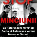 STOP MINCIUNII. La Referendum nu votezi Ponta si Antonescu versus Basescu. Votezi DA pentru alegeri anticipate! AJUNGE!