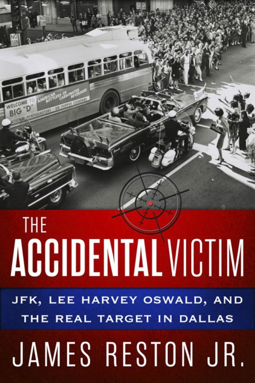 The Accidental Victim JFK Lee Harvey Oswald and the Real Target in Dallas de James Reston Jr