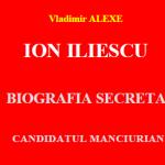 Ziaristi Online si Vladimir Alexe prezinta Biografia Secreta a lui Ion Ilici Iliescu: CANDIDATUL MANCIURIAN (I)