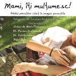 """MAMI, ÎŢI MULŢUMESC! Lansarea """"Ghidului părinţilor isteţi în imagini povestite"""" de Bunavestire, la Muzeul Naţional al Satului """"Dimitrie Gusti"""", cu fotografiile Cristinei Nichituş Roncea din Campania """"Alăptarea e Iubire"""""""